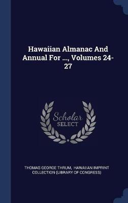 Hawaiian Almanac and Annual for ..., Volumes 24-27 by Thomas George Thrum image