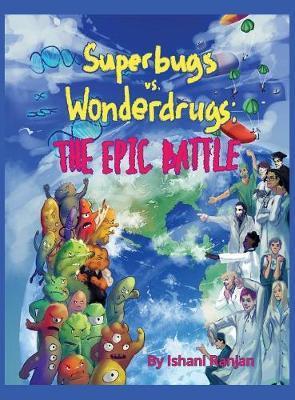 Superbugs vs. Wonderdrugs - The Epic Battle by Ishani Ranjan