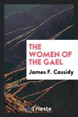 The Women of the Gael by James F Cassidy