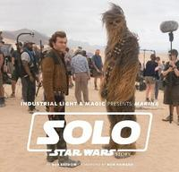 Industrial Light & Magic Presents: Making Solo: A Star Wars Story by Bredow Rob