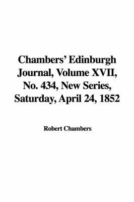 Chambers' Edinburgh Journal, Volume XVII, No. 434, New Series, Saturday, April 24, 1852 image