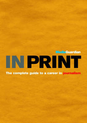 In Print: The Guardian Guide to Print Journalism by Chris Alden