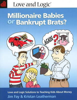 "Millionaire Babies or Bankrupt Brats: ""Love and Logic"" Solutions to Teaching Kids About Money by Jim Fay"