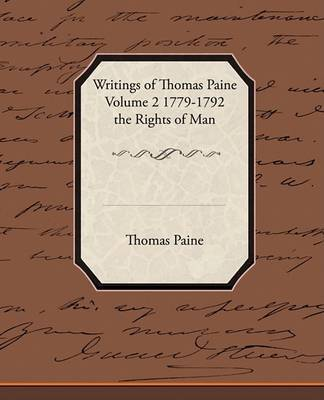 Writings of Thomas Paine Volume 2 1779-1792 the Rights of Man by Thomas Paine