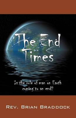 The End Times: Is the Rule of Man on Earth Coming to an End? by Rev. Brian Braddock image