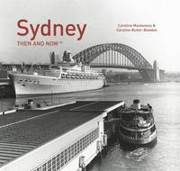 Sydney Then and Now by Caroline Butler-Bowden