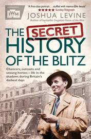 The Secret History of the Blitz by Joshua Levine