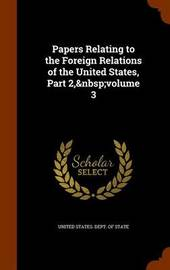Papers Relating to the Foreign Relations of the United States, Part 2, Volume 3 image