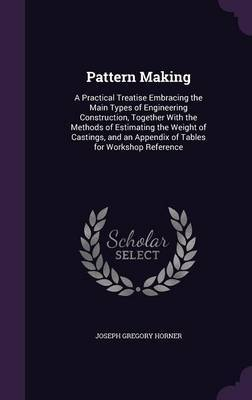Pattern Making by Joseph Gregory Horner