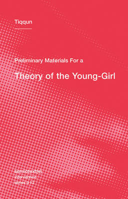Preliminary Materials for a Theory of the Young-Girl: Volume 12 by Tiqqun