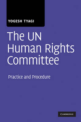 The UN Human Rights Committee: Practice and Procedure by Yogesh Tyagi