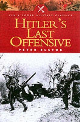 Hitler's Last Offensive by Peter Elstob