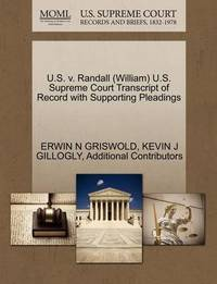 U.S. V. Randall (William) U.S. Supreme Court Transcript of Record with Supporting Pleadings by Erwin N. Griswold