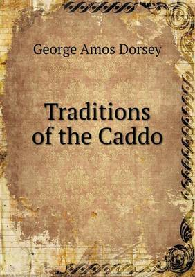 Traditions of the Caddo by George Amos Dorsey image