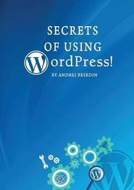 Secrets of Using Wordpress! by Andrei Besedin