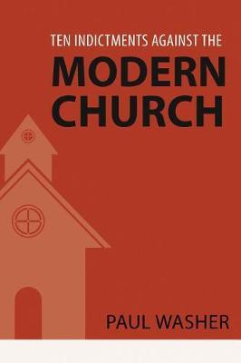Ten Indictments Against the Modern Church by Paul Washer image