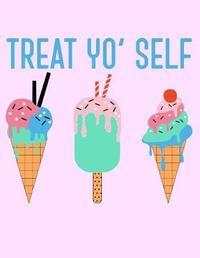 Treat Yo' Self by Emily C Tess