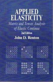 Applied Elasticity: Matrix and Tensor Analysis of Elastic Continua by J.D. Renton image