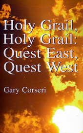 Holy Grail, Holy Grail: Quest East, Quest West by Gary Corseri