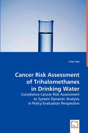 Cancer Risk Assessment of Trihalomethanes in Drinking Water by I-Yen Richard Yeh