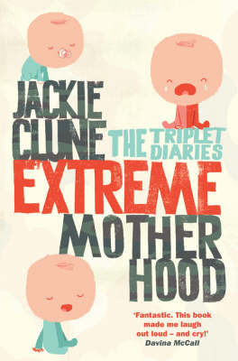 Extreme Motherhood: The Triplet Diaries by Jackie Clune