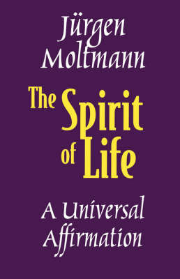 The Spirit of Life: A Universal Affirmation by Jurgen Moltmann