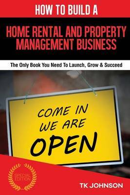 How to Build a Home Rental & Property Management Business (Special Edition) : The Only Book You Need to Launch, Grow & Succeed by T K Johnson image