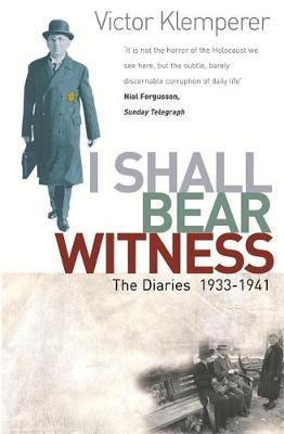 I Shall Bear Witness by Victor Klemperer