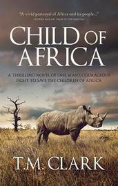 Child Of Africa by T M Clark