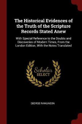 The Historical Evidences of the Truth of the Scripture Records Stated Anew by George Rawlinson