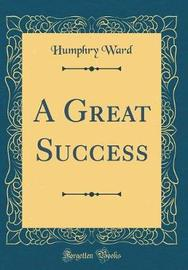 A Great Success (Classic Reprint) by Humphry Ward image