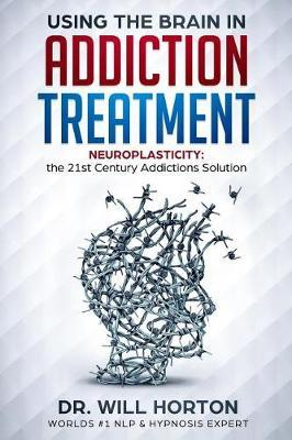 Neuro-Plasticity and Addictions by Dr William Horton