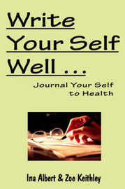 Write Your Self Well ... Journal Your Self to Health by Ina Albert image
