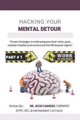 Hacking Your Mental Detour by Jesse D Sanders