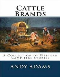 Cattle Brands (Annotated) by Andy Adams