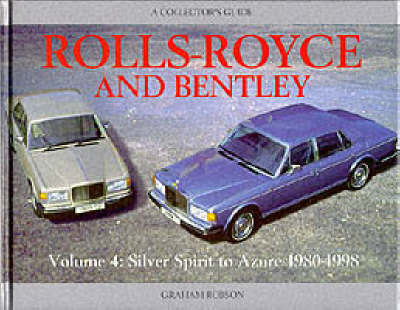 Rolls-Royce and Bentley: v. 4: Silver Spirit to Azure, 1980-98 by Graham Robson image