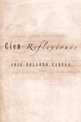 Cien Reflexiones by JOSE ROLANDO VARELA