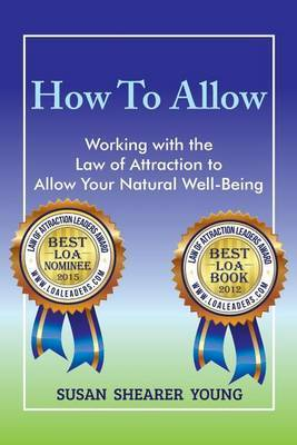 How to Allow-Working with the Law of Attraction to Allow Your Natural Well-Being by Susan Shearer Young