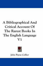 A Bibliographical And Critical Account Of The Rarest Books In The English Language V1 by John Payne Collier image