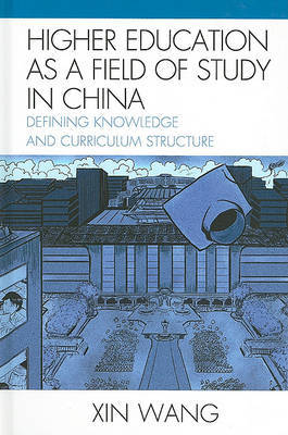 Higher Education as a Field of Study in China by Xin Wang
