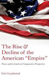 "The Rise and Decline of the American ""Empire"" by Geir Lundestad"