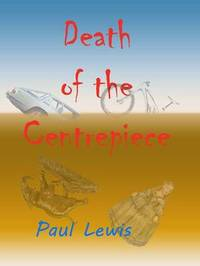 Death of the Centrepiece by Paul Lewis