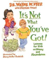 It's Not What You've Got! by Wayne W Dyer