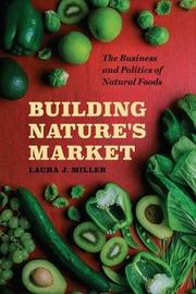 Building Nature's Market by Laura J. Miller