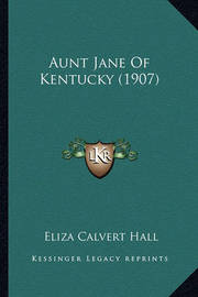 Aunt Jane of Kentucky (1907) Aunt Jane of Kentucky (1907) by Eliza Calvert Hall