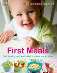 First Meals: The Complete Cookbook and Nutrition Guide by Annabel Karmel