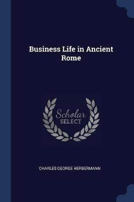Business Life in Ancient Rome by Charles George Herbermann image