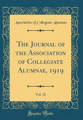 The Journal of the Association of Collegiate Alumnae, 1919, Vol. 12 (Classic Reprint) by Association Of Collegiate Alumnae