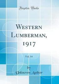 Western Lumberman, 1917, Vol. 14 (Classic Reprint) by Unknown Author
