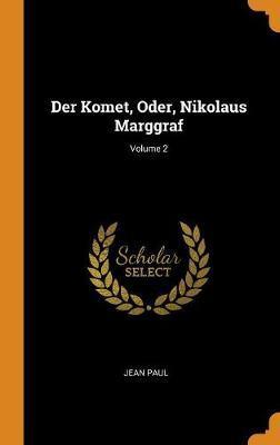Der Komet, Oder, Nikolaus Marggraf; Volume 2 by Jean Paul image